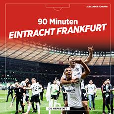 90 Minuten Eintracht Frankfurt 90 unvergessene Eintracht-Minuten