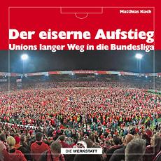 1. FC Union Berlin Der eiserne Aufstieg