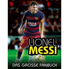 FC Barcelona LIONEL MESSI - Das große Fanbuch