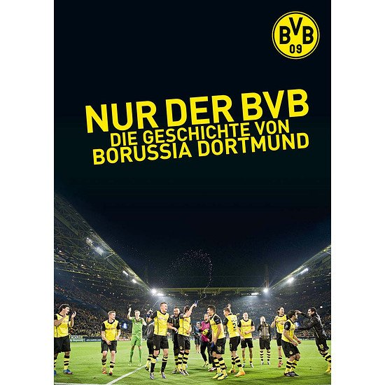 Nur der BVB - Die Geschichte von Borussia Dortmund